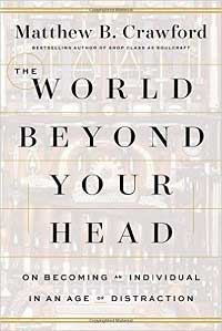 The World Beyond Your Head, quotations from Matthew B. Crawford